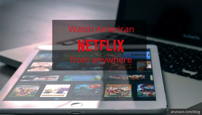 american netflix from anywhere arunace